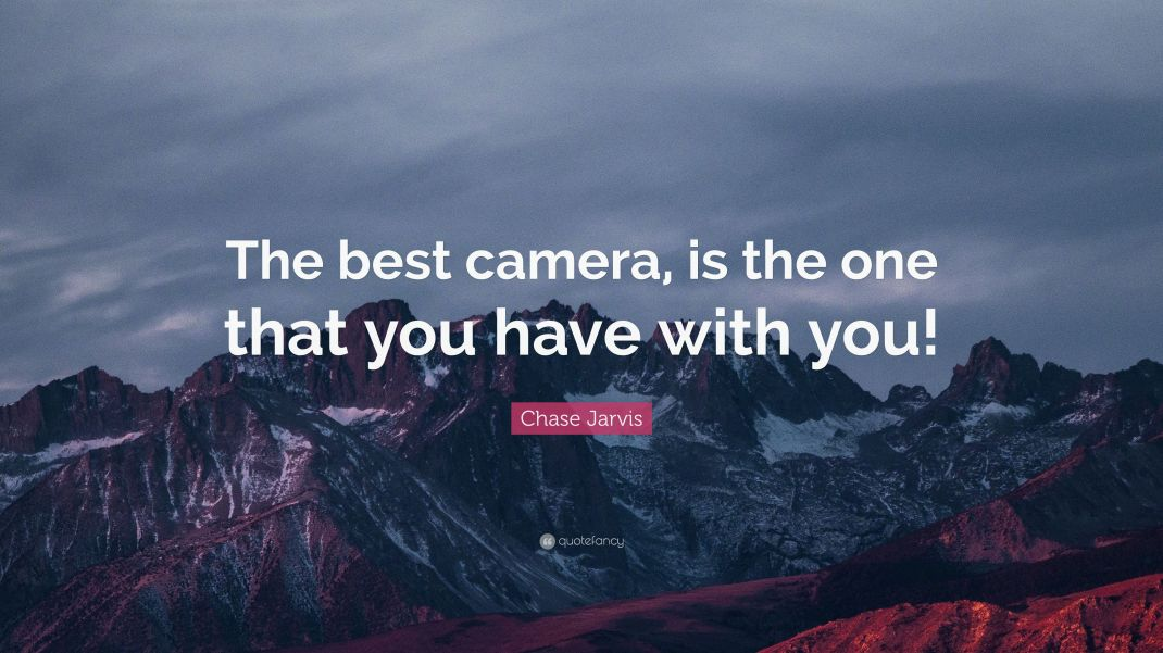 2186647-Chase-Jarvis-Quote-The-best-camera-is-the-one-that-you-have-with.jpg